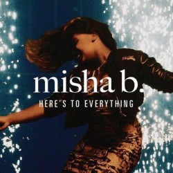 misha-b-heres-to-everything